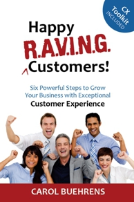 Happy R.A.V.I.N.G. Customers - Customer Experience Book by Carol Buehrens